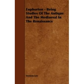 Euphorion  Being Studies Of The Antique And The Mediaeval In The Renaissance by Lee & Vernon