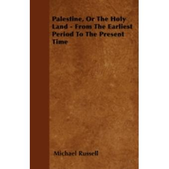 Palestine Or The Holy Land  From The Earliest Period To The Present Time by Russell & Michael
