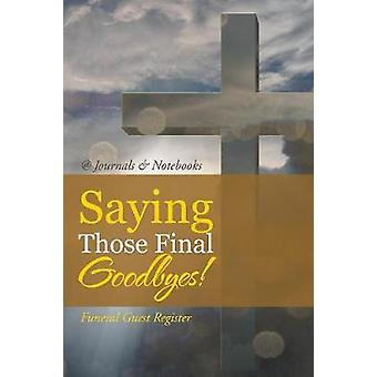 Saying Those Final Goodbyes Funeral Guest Register by Journals Notebooks