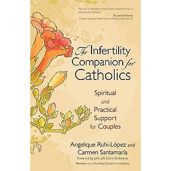 The Infertility Companion for Catholics Spiritual and Practical Support for Couples by RuhiLopez & Angelique