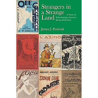Strangers in a Strange Land A Survey of ItalianLanguage American Books 18301945 by Periconi & James J.