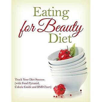 Eating for Beauty Diet Track Your Diet Success with Food Pyramid  Calorie Guide and BMI Chart by Publishing LLC & Speedy