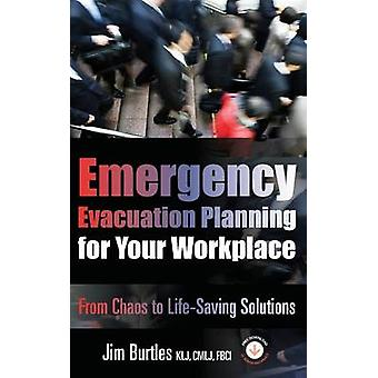 Emergency Evacuation Planning for Your Workplace From Chaos to LifeSaving Solutions by Burtles & Jim