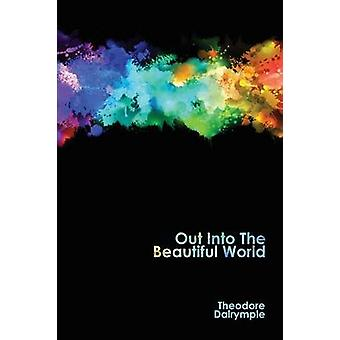 Out Into The Beautiful World by Dalrymple & Theodore