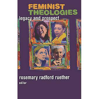 Feminist Theologies Legacy and Prospect by Ruether & Rosemary Radford