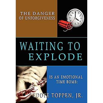 The Danger of Unforgiveness Is an Emotional Time Bomb Waiting to Explode by Toppen & Jr. Eddie