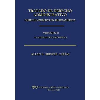 Tratado de Derecho Administrativo. Tomo II. La Administracion Publica by BrewerCarias & Allan R.