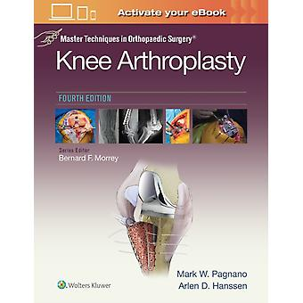 Master Techniques in Orthopedic Surgery Knee Arthroplasty by Pagnano & Mark W.
