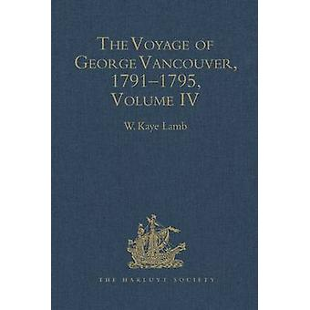 The Voyage of George Vancouver - 1791-1795 - Volume 4 by W. Kaye Lamb