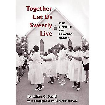 Together Let Us Sweetly Live - The Singing and Praying Bands by Jonath