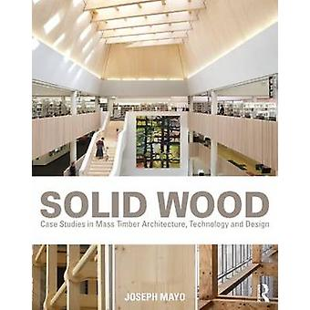 Solid Wood - Case Studies in Mass Timber Architecture - Technology and