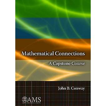 Mathematical Connections - A Capstone Course von John B. Conway - 97808