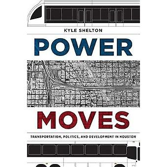 Power Moves - Transportation - Politics - and Development in Houston b