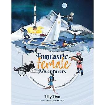 Fantastic Female Adventurers - Truly amazing tales of women exploring