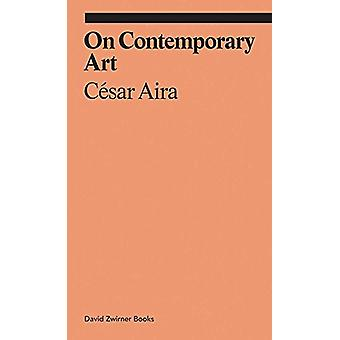 On Contemporary Art by Cesar Aira - 9781941701867 Book