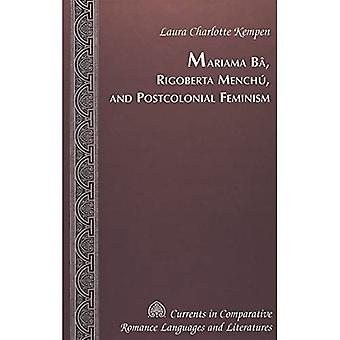 Mariama Ba, Rigoberta Menchu, and Postcolonial Feminism (Currents in Comparative Romance Languages & Literatures)