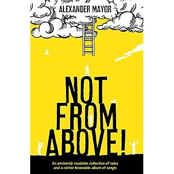 Not From Above by Alexander Mayor