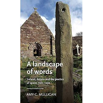 A Landscape of Words - Ireland - Britain and the Poetics of Space - 70