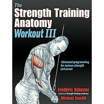 The Strength Training Anatomy Workout III - Maximizing Results with Ad
