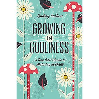 Growing in Godliness - A Teen Girl's Guide to Maturing in Christ by Li