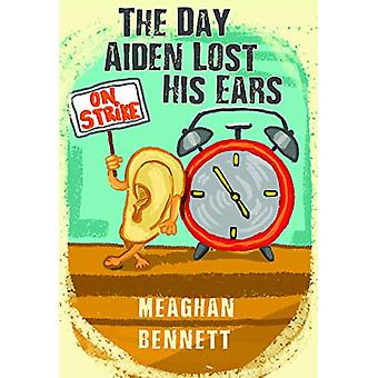 The Day Aiden Lost His Ears by Meaghan Bennett - 9781912021505 Book