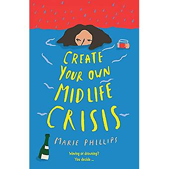Create Your Own Midlife Crisis by Marie Phillips - 9781788163927 Book