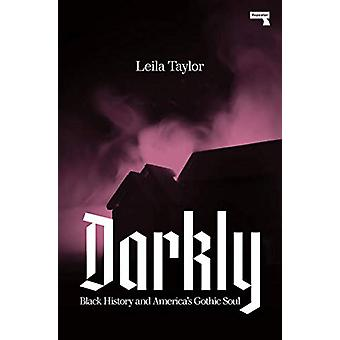 Darkly - Black History and America's Gothic Soul by Leila Taylor - 978