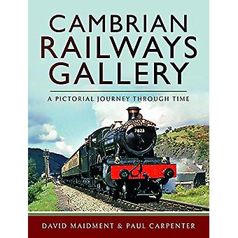 Cambrian Railways Gallery - A Pictorial Journey Through Time by David