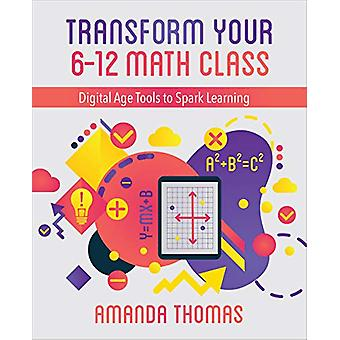 Transform Your 6-12 Math Class - Digital Age Tools to Spark Learning b