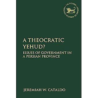 A Theocratic Yehud?: Issues� of Government in a Persian Province (The Library of Hebrew Bible/Old� Testament Studies)