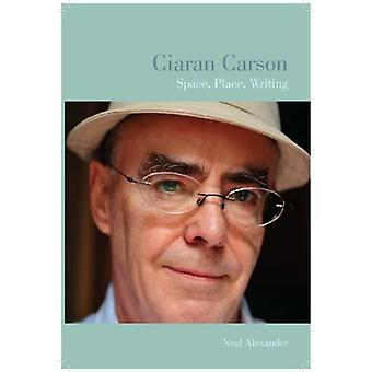 Ciaran Carson: Space, Place, Writing