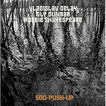 Vladislav Delay / Sly Dunbar / Robbie Shakespeare - 500 Push Up [Vinyl] USA import