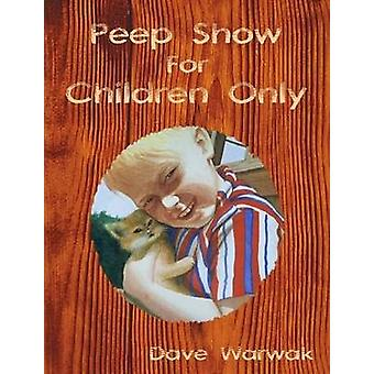 Peep Show For Children Only by Dave Warwak - 9781435718173 Book