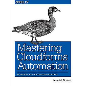 Mastering Cloudforms Automations - An Essential Guide for Cloud Admini