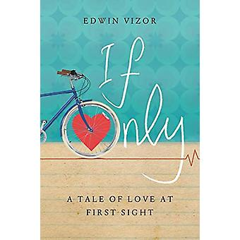 If Only - A Tale of Love at First Sight by Edwin Vizor - 9781911593188