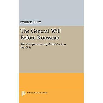 The General Will before Rousseau - The Transformation of the Divine in