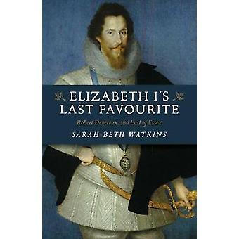 Elizabeth I's Last Favourite Robert Devereux 2nd Earl of Essex
