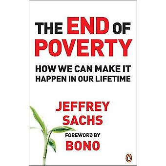 The End of Poverty - How We Can Make It Happen in Our Lifetime by Jeff