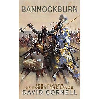 Bannockburn - The Triumph of Robert the Bruce by David Cornell - 97803