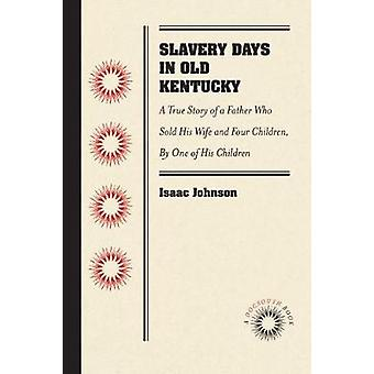 Slavery Days in Old Kentucky - A True Story of a Father Who Sold His W