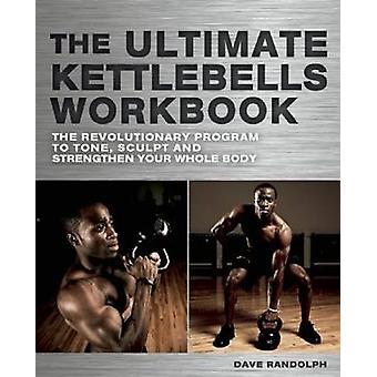 The Ultimate Kettlebells Workbook - The Revolutionary Program to Tone