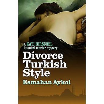 Divorce Turkish Style by Esmahan Aykol - Ruth Whitehouse - 9781908524