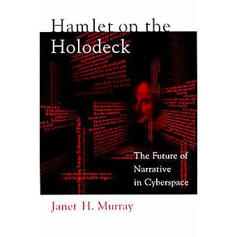 Hamlet on the Holodeck - The Future of Narrative in Cyberspace by Jane