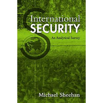International Security - An Analytical Survey by Michael Sheehan - 978