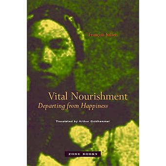 Vital Nourishment - Departing from Happiness by Francois Jullien - Art