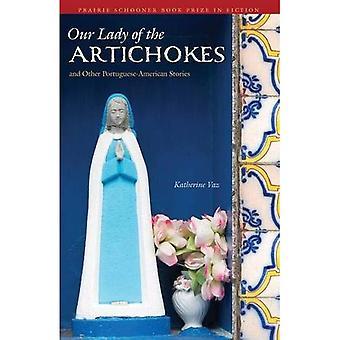 Unsere Liebe Frau von Artischocken und andere Portugiesisch-amerikanische Geschichten (Prairie Schooner Book Prize in der Fiktion)