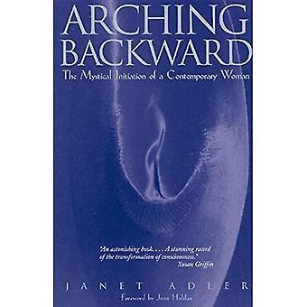 Arquées vers l'arrière: L'Initiation mystique d'une femme contemporaine