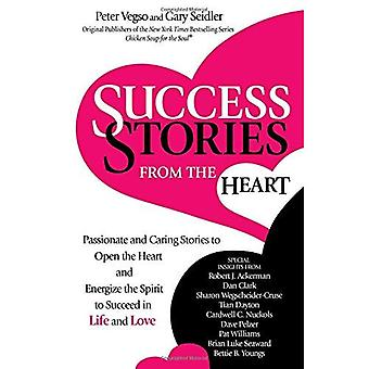 Success Stories from the Heart: Passionate and Caring Stories to Open the� Heart and Energize the Spirit to Succeed in Life and Love