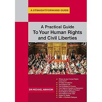 A Practical Guide To Your Human Rights And Civil Liberties: A Straightforward� Guide