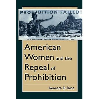 American Women and the Repeal of Prohibition by Rose & Kenneth D.